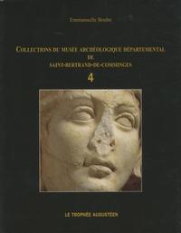 Emmanuelle Boube - Collection du musée archéologique départemental de Saint-Bertrand-de-Comminges - Tome 4, Le trophée augustéen.