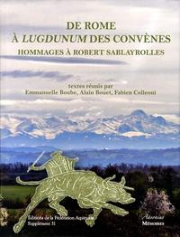 Emmanuelle Boube et Alain Bouet - De Rome à Lugdunum des Convènes - Hommages offerts à Robert Sablayrolles.