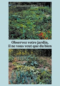 Emmanuelle Bouillez - Observez votre jardin - Il ne vous veut que du bien.