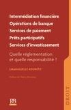 Emmanuelle Bouretz - Intermédiaire en opérations de banque et en services de paiement, intermédiaire en financement participatif, agent lié - Quelle règlementation et sous quel contrôle ?.