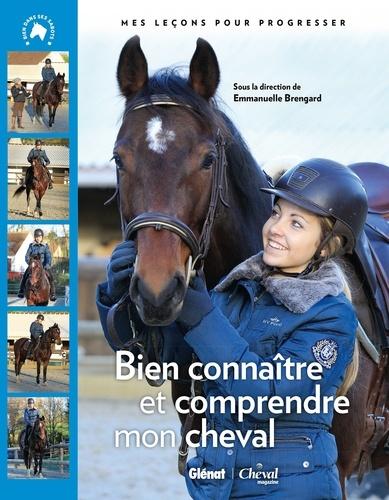 Emmanuelle Brengard - Bien connaître et comprendre mon cheval.