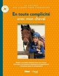 Emmanuelle Brengard - En toute complicité avec mon cheval - Coffret en 2 volumes : Complice avec mon cheval ; Bien connaître et comprendre mon cheval.