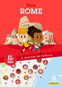 Emmanuelle Brengard et Bruno Wennagel - Mission Rome - 15 défis à relever en famille.