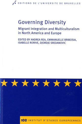 Emmanuelle Bribosia et Andrea Rea - Governing diversity - Migrant integration and multiculturalism in North America and Europe.