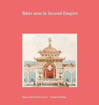 Emmanuelle Brugerolles - Bâtir sous le Second Empire - Dessins d'archives conservés aux Beaux-Arts de Paris.