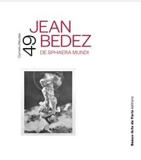 Emmanuelle Brugerolles et Jean-Yves Jouannais - Jean Bedez - De Sphaera Mundi.