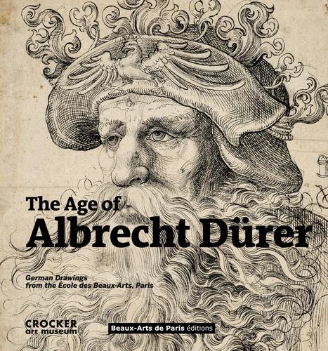 Emmanuelle Brugerolles - The Age of Albrecht Dürer - German Drawings from the Ecole des Beaux-Arts, Paris.