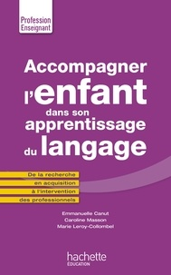 Emmanuelle Canut et Caroline Masson - Accompagner l'enfant dans son apprentissage du langage.