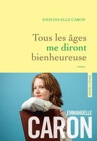 Emmanuelle Caron - Tous les âges me diront bienheureuse - premier roman.