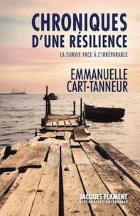 Emmanuelle Cart-Tanneur - Chroniques d'une résilience - La survie face à l'irréparable.