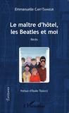 Emmanuelle Cart-Tanneur - Le maître d'hôtel, les Beatles et moi.