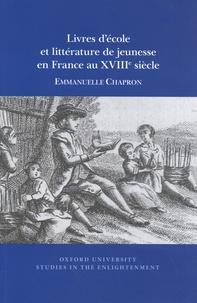 Emmanuelle Chapron - Livres d'école et littérature de jeunesse en France au XVIIIe siècle.