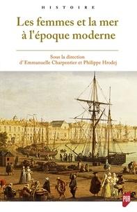 Emmanuelle Charpentier et Philippe Hrodej - Les femmes et la mer à l'époque moderne.