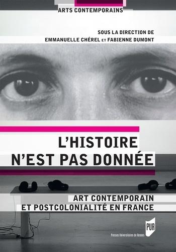 Emmanuelle Chérel et Fabienne Dumont - L'histoire n'est pas donnée - Art contemporain et postcolonialité en France.