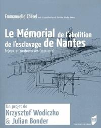 Emmanuelle Chérel - Le Mémorial de l'abolition de l'esclavage de Nantes - Enjeux et controverses (1998-2012).
