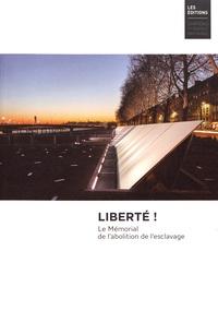 Emmanuelle Chérel et Marie-Hélène Jouzeau - Liberté ! - Le Mémorial de l'abolition de l'esclavage.