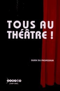 Emmanuelle Chesnel et Isabelle Evenard - Tous au théâtre ! - Guide du professeur.
