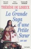Emmanuelle Chevalier et Bernard Gouley - Thérèse de Lisieux ou La grande saga d'une petite soeur - 1897-1997.