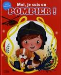 Emmanuelle Colin et Karine-Marie Amiot - Moi, je suis un pompier !.