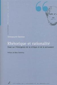Emmanuelle Danblon - Rhétorique et rationalité. - Essai sur l'émergence de la critique et de la persuasion.