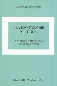 Emmanuelle de Champs - La déontologie politique - Ou la pensée constitutionnelle de Jeremy Bentham.