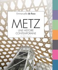 Emmanuelle de Rosa - Metz, une histoire contemporaine - De 1950 à nos jours.