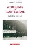 Emmanuelle Debono - Aux origines de l'antiracisme - La LICA, 1927-1940.