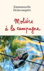 Emmanuelle Delacomptée - Molière à la campagne.