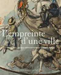 Emmanuelle Delapierre et Jean-Claude Poinsignon - L'empreinte d'une ville - Les grands décors valenciennois Lucien Jonas.
