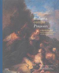 Emmanuelle Delapierre et Matthieu Gilles - Rubens contre Poussin - La querelle du coloris dans la peinture française à la fin du XVIIe siècle.