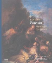 Emmanuelle Delapierre et René Démoris - Rubens contre Poussin - La querelle du coloris dans la peinture française à la fin du XVIIe siècle.