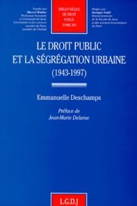 Emmanuelle Deschamps - Le droit public et la ségrégation urbaine, 1943-1997.