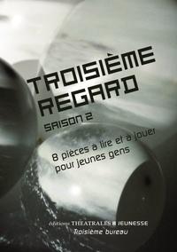 Emmanuelle Destremau et Nathalie Fillion - Troisième regard saison 2 - 8 pièces à lire et à jouer pour jeunes gens.