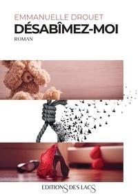 Emmanuelle Drouet - Désabîmez-moi.
