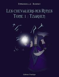 Emmanuelle Dubray - Les chevaliers des Runes - Tome 1 : Tzarhen.