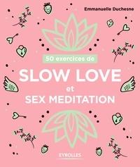 Emmanuelle Duchesne - 50 exercices de slow love et sex meditation.