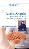 Emmanuelle Duez - Prier 15 jours avec Natalie Doignies - Fondatrice des Filles de l'Enfant-Jésus de Lille.