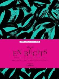 Emmanuelle Dufaure et Delphine Tranier-Brard - Ma vie en récits - L'écriture de mes mémoires de A à Z.