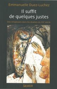 Emmanuelle Duhez-Luchez - Il suffit de quelques justes - Des religieuses dans les drames du XXe siècle (1905-1914-1940).