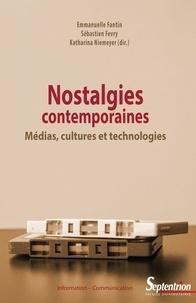 Emmanuelle Fantin et Sébastien Fevry - Nostalgies contemporaines - Médias, cultures et technologies.