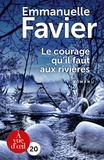 Emmanuelle Favier - Le courage qu'il faut aux rivières.