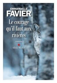 Ebooks gratuits téléchargement pdf gratuit Le Courage qu il faut aux rivières 9782226425317 par Emmanuelle Favier in French RTF CHM