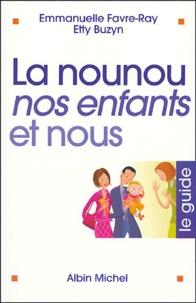 Emmanuelle Favre-Ray - La nounou, nos enfants et nous - Le guide.