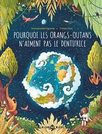 Emmanuelle Figueras et Tristan Gion - Pourquoi les orangs-outans n'aiment pas le dentifrice.