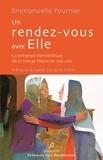 Emmanuelle Fournier - Un rendez-vous avec elle - La présence merveilleuse de la Vierge Marie en nos vies.