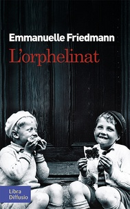 Emmanuelle Friedmann - L'orphelinat.