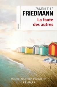 Emmanuelle Friedmann - La Faute des autres.