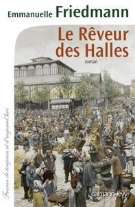 Emmanuelle Friedmann - Le Rêveur des Halles.