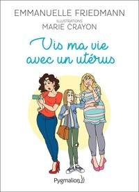 Emmanuelle Friedmann et Marie Crayon - Vis ma vie avec un utérus.