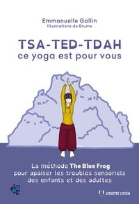 Emmanuelle Gallin - TSA-TED-TDAH ce yoga est pour vous - La méthode The Blue Frog pour apaiser les troubles sensoriels des enfants et des adultes.